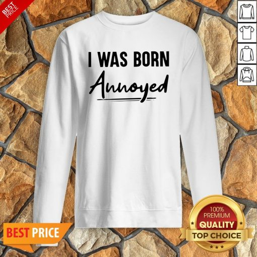 Nice I Was Born Annoyed Sweatshirt
