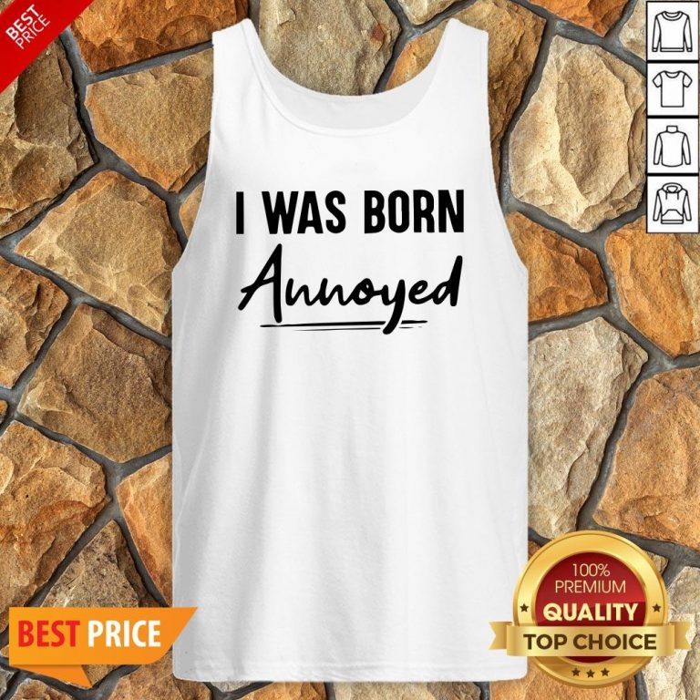 Nice I Was Born Annoyed Tank Top