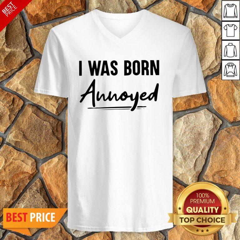 Nice I Was Born Annoyed V-neck