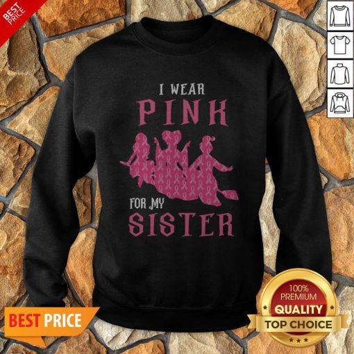 Nice I Wear Pink For My Sister Sweatshirt