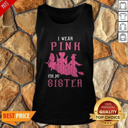 Nice I Wear Pink For My Sister Tank Top