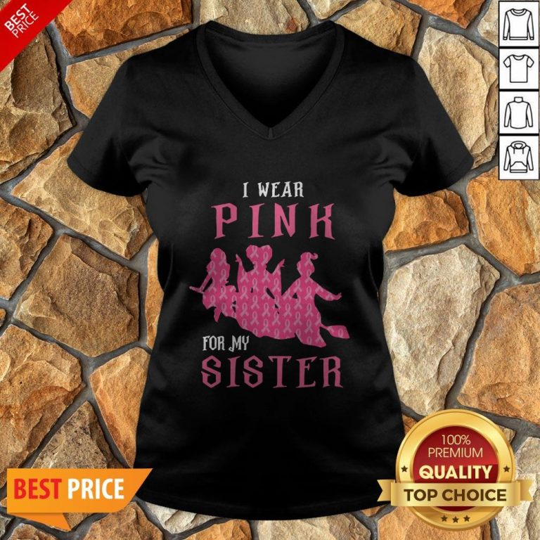 Nice I Wear Pink For My Sister V-neck
