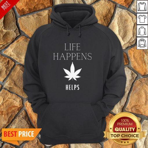 Nice Life Happens Weed Helps Hoodie