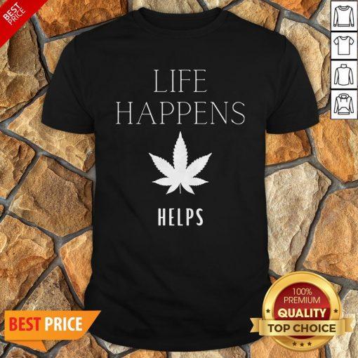 Nice Life Happens Weed Helps Shirt