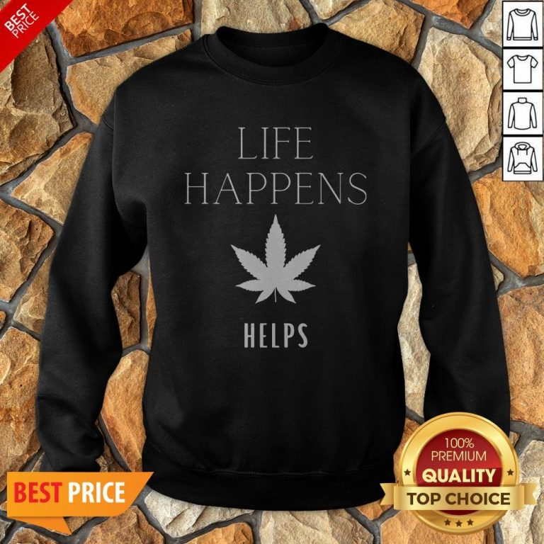 Nice Life Happens Weed Helps Sweatshirt