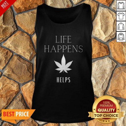 Nice Life Happens Weed Helps Tank Top