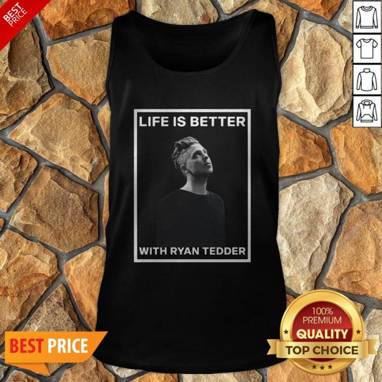 Nice Life Is Better With Ryan Tedder Tank Top