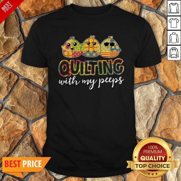 Nice Quilting With My Peeps Shirt