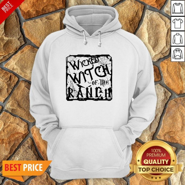 Nice Wicked Witch Of The Ranch Hoodie