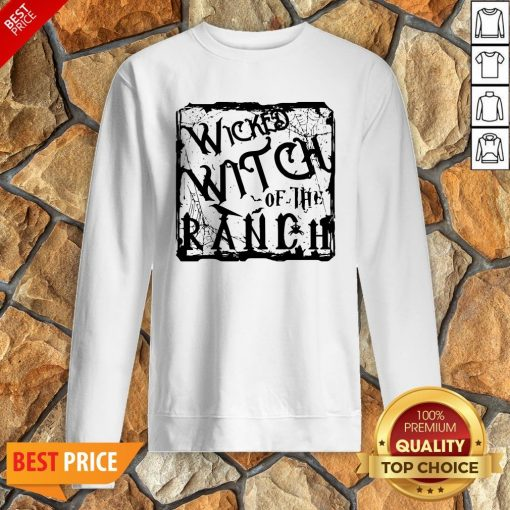 Nice Wicked Witch Of The Ranch Sweatshirt