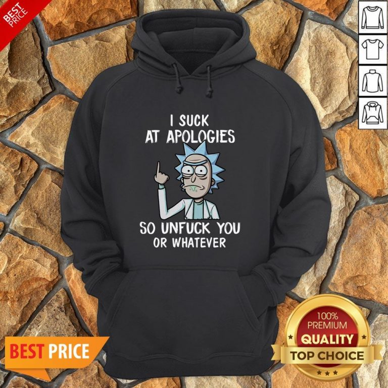 Rick Sanchez I Suck At Apologies So Unfuck You Or Whatever Hoodie