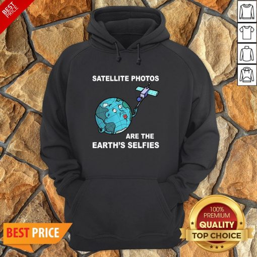 Satellite Photos Are The Earth's Selfies Hoodie