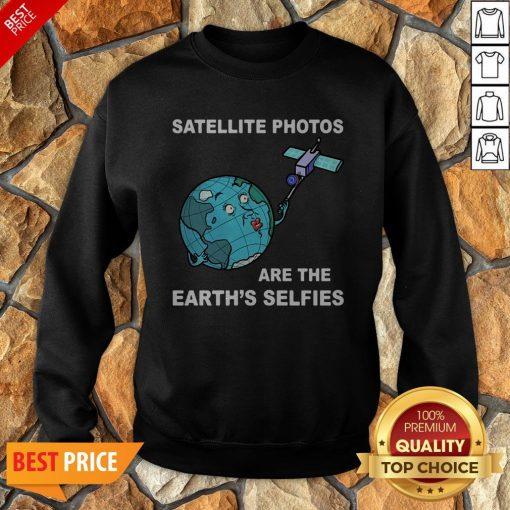 Satellite Photos Are The Earth's Selfies Sweatshirt