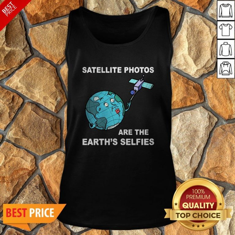 Satellite Photos Are The Earth's Selfies Tank Top