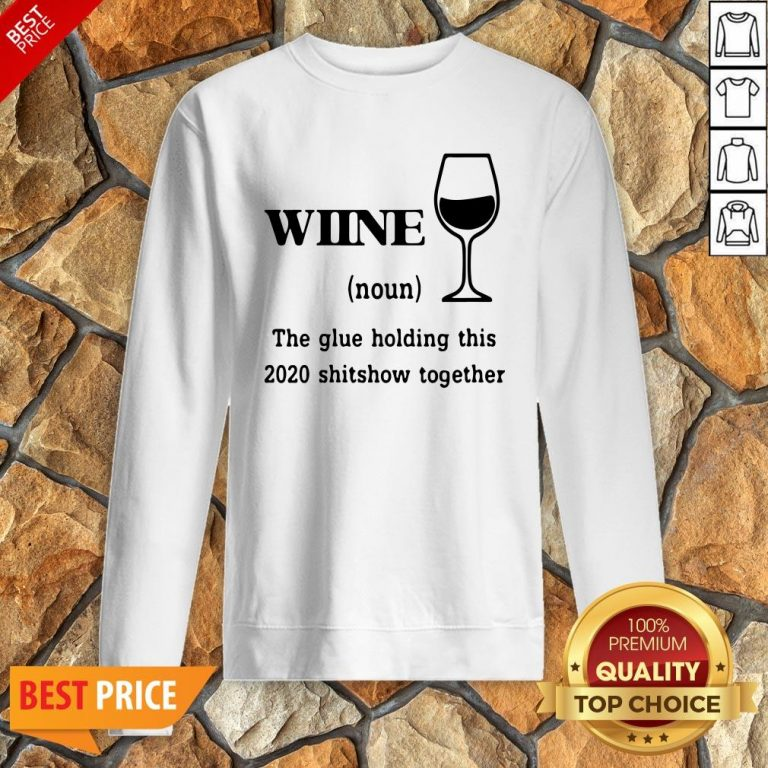 Wiine The Glue Holding This 2020 Shitshow Together Sweatshirt