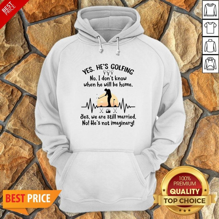 Yes He's Golfing No I Don't Know When He Will Be Home Hoodie