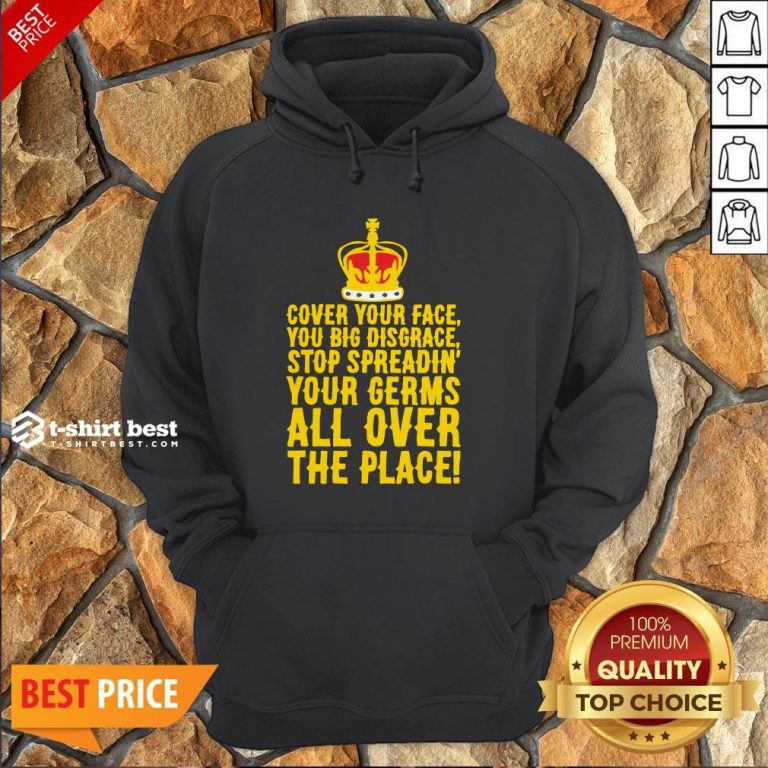 Cover Your Face You Big Disgrace Stop Spreadin' Your Germs All Over The Place Hoodie