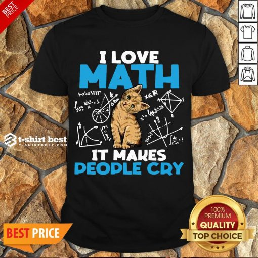 Cute Cat I Love Math It Makes People Cry Shirt- Design By T-shirtbest.com