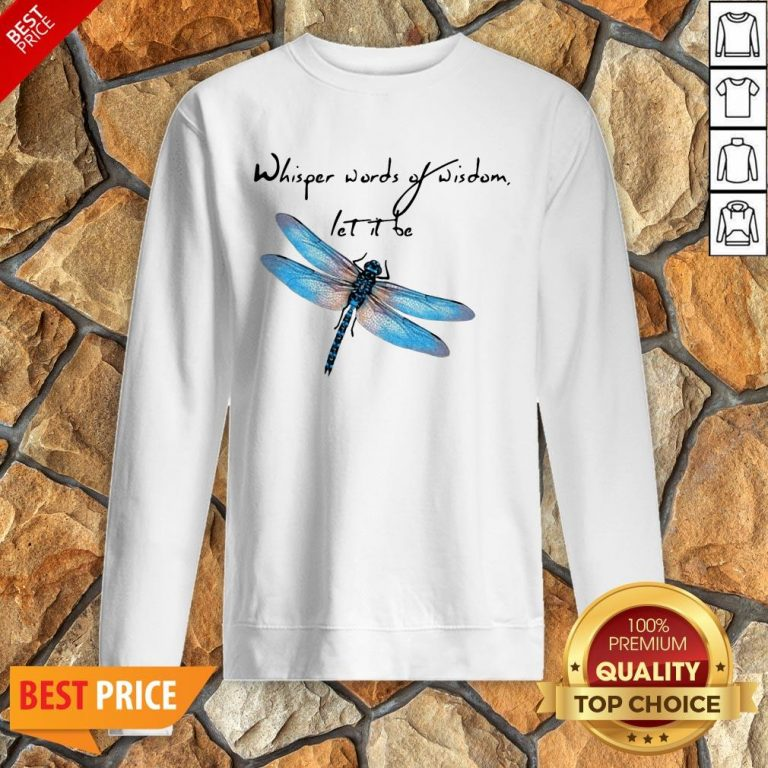 Dragonfly Whisper Words Of Wisdom Let It Be Sweatshirt