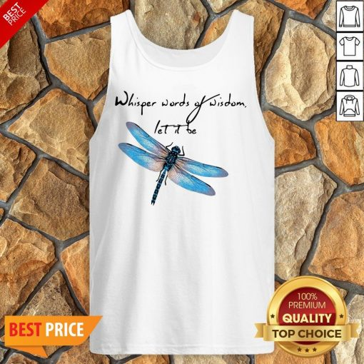 Dragonfly Whisper Words Of Wisdom Let It Be Tank Top
