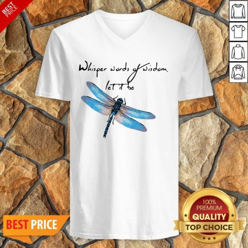 Dragonfly Whisper Words Of Wisdom Let It Be V-neck