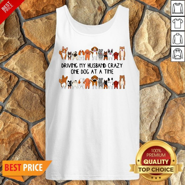 Driving My Husband Crazy One Dog At A Time Tank Top