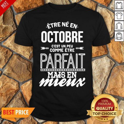 Être Né En Octobre C'est Un Peu Comme Être Parfait Mais En Mieux Shirt