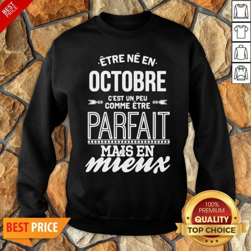 Être Né En Octobre C'est Un Peu Comme Être Parfait Mais En Mieux Sweatshirt