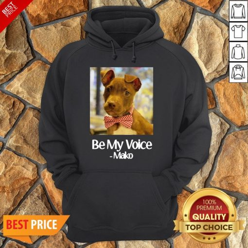Funny Dog Be My Voice Mako Hoodie