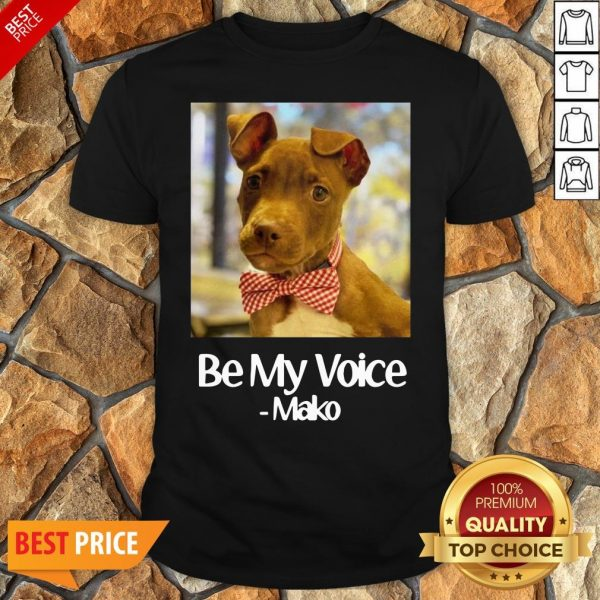 Funny Dog Be My Voice Mako Shirt