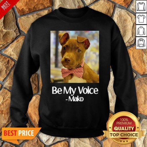 Funny Dog Be My Voice Mako Sweatshirt