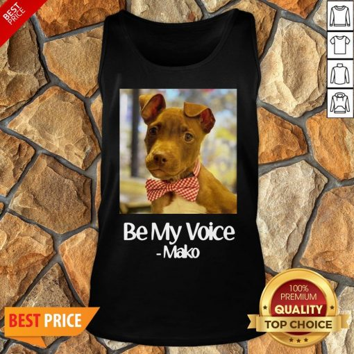 Funny Dog Be My Voice Mako Tank Top