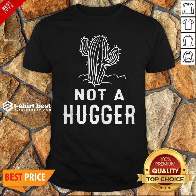 Funny Not A Hugger Shirt