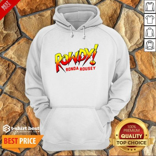 Funny Rowdy Ronda Rousey Hoodie- Design By T-shirtbest.com