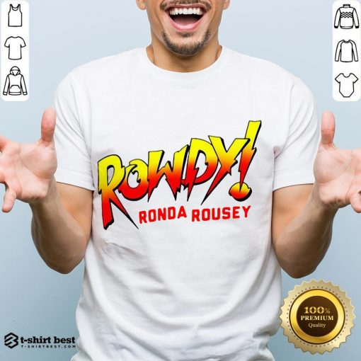 Funny Rowdy Ronda Rousey Shirt- Design By T-shirtbest.com