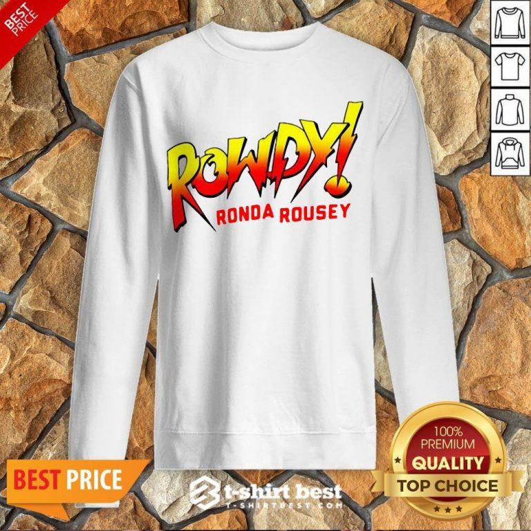 Funny Rowdy Ronda Rousey Sweatshirt- Design By T-shirtbest.com