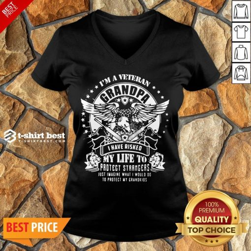 Good I'm A Veteran Grandpa I Have Risked My Life To Protect Strangers Just Imagine What I Would Do To Protect My Grandkids V-neck- Design By T-shirtbest.com