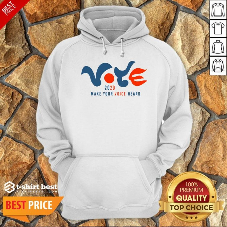Good Vote 2020 Make Your Voice Heard Hoodie- Design By T-shirtbest.com