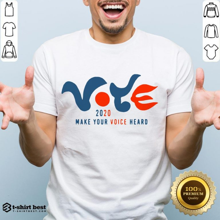 Good Vote 2020 Make Your Voice Heard Shirt- Design By T-shirtbest.com