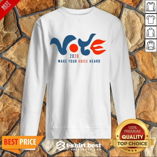Good Vote 2020 Make Your Voice Heard Sweatshirt- Design By T-shirtbest.com