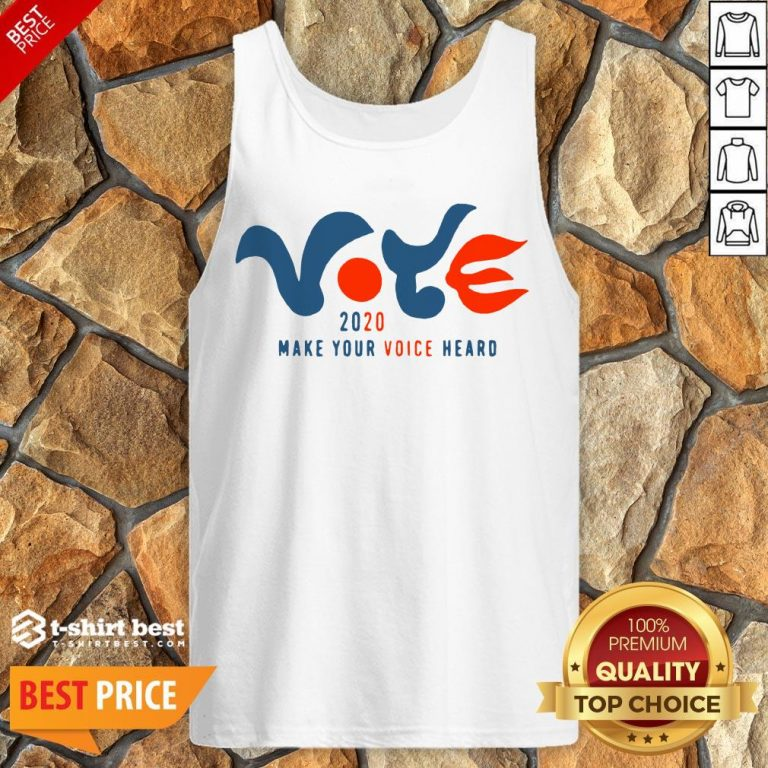 Good Vote 2020 Make Your Voice Heard Tank Top- Design By T-shirtbest.com