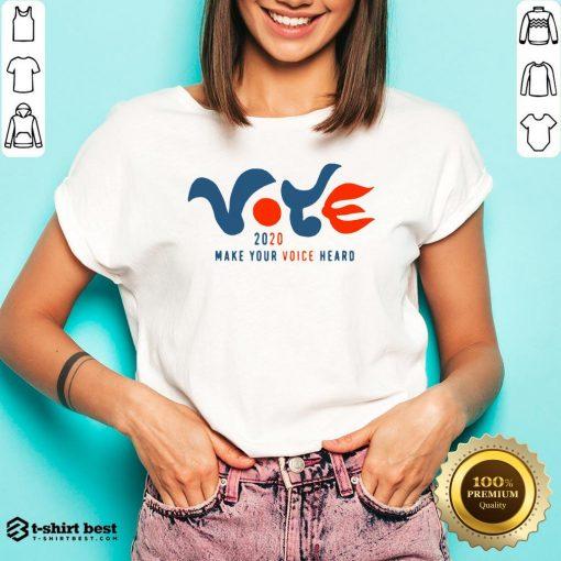 Good Vote 2020 Make Your Voice Heard V-neck- Design By T-shirtbest.com