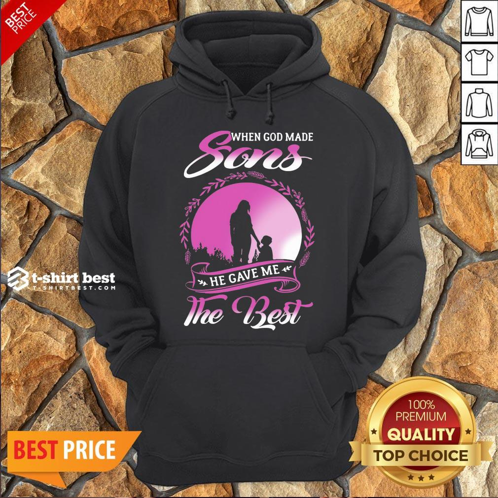 Good  When God Made Sons He Gave Me The Best Hoodie- Design By T-shirtbest.com