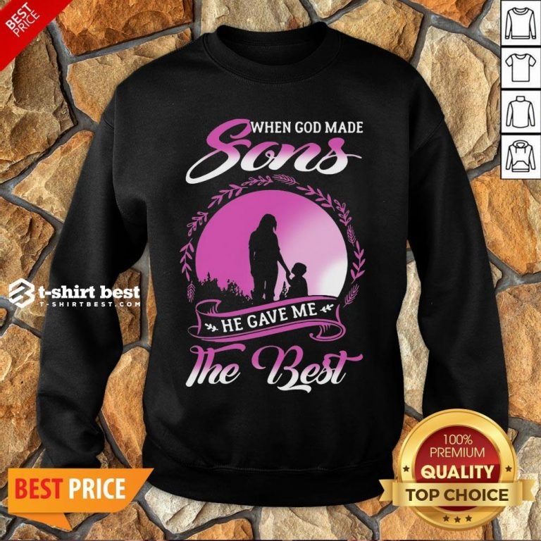 Good When God Made Sons He Gave Me The Best Sweatshirt- Design By T-shirtbest.com