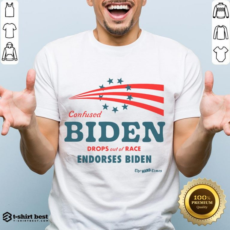 Hot Confused Biden Drops Out Of Race Endorses Biden Shirt- Design By T-shirtbest.com