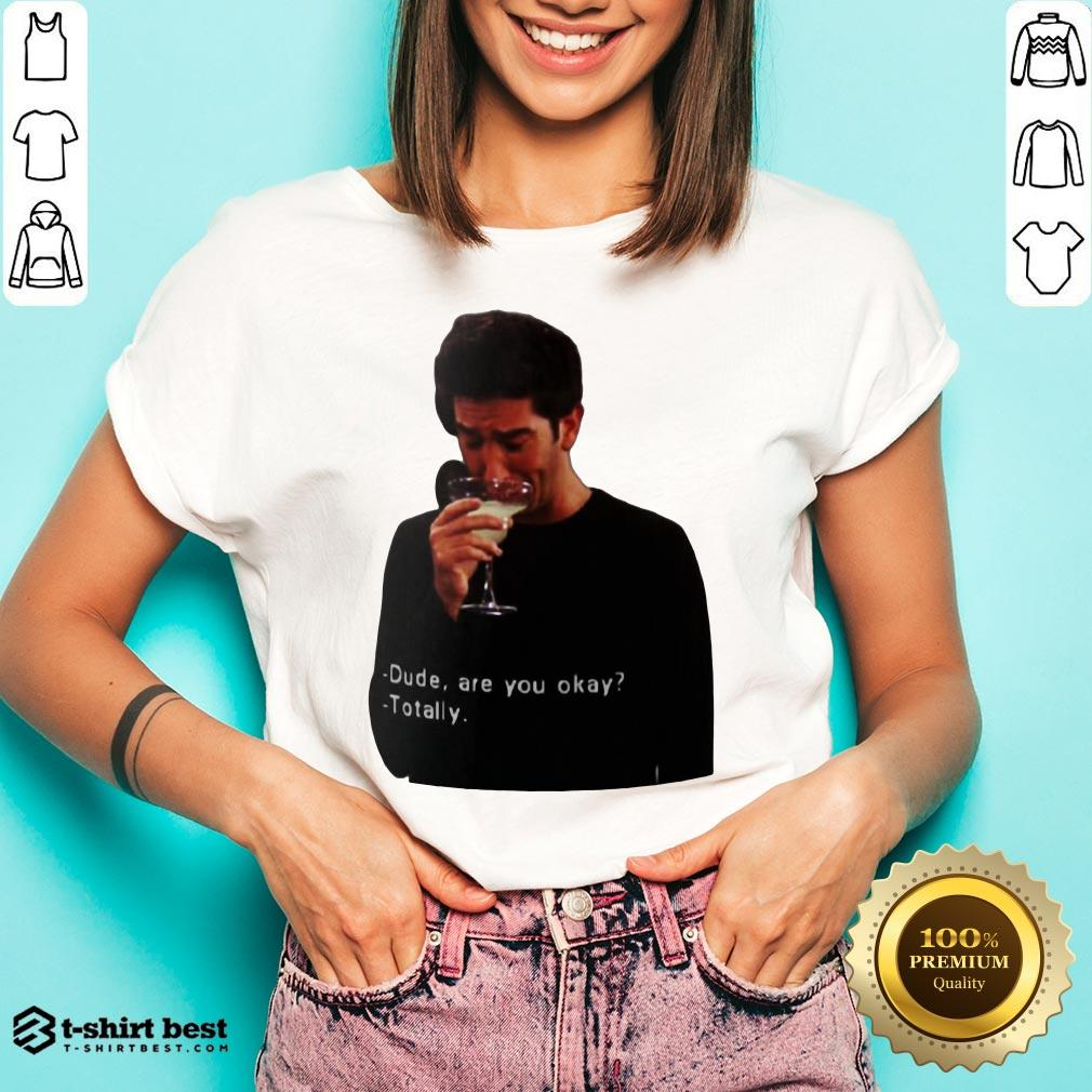 Hot Ross Geller Dude Are You Okay Totally V-neck- Design By T-shirtbest.com