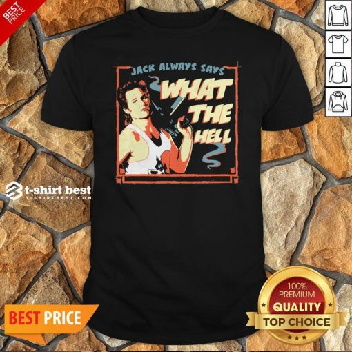 Jack Burton Always Says What The Hell Shirt