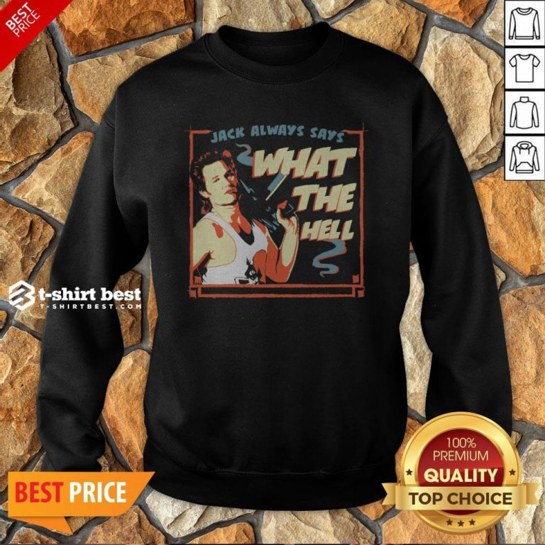 Jack Burton Always Says What The Hell Sweatshirt