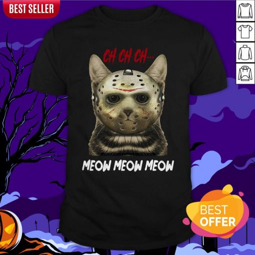 Jason Voorhees Ch Ch Ch Meow Meow Meows Shirt