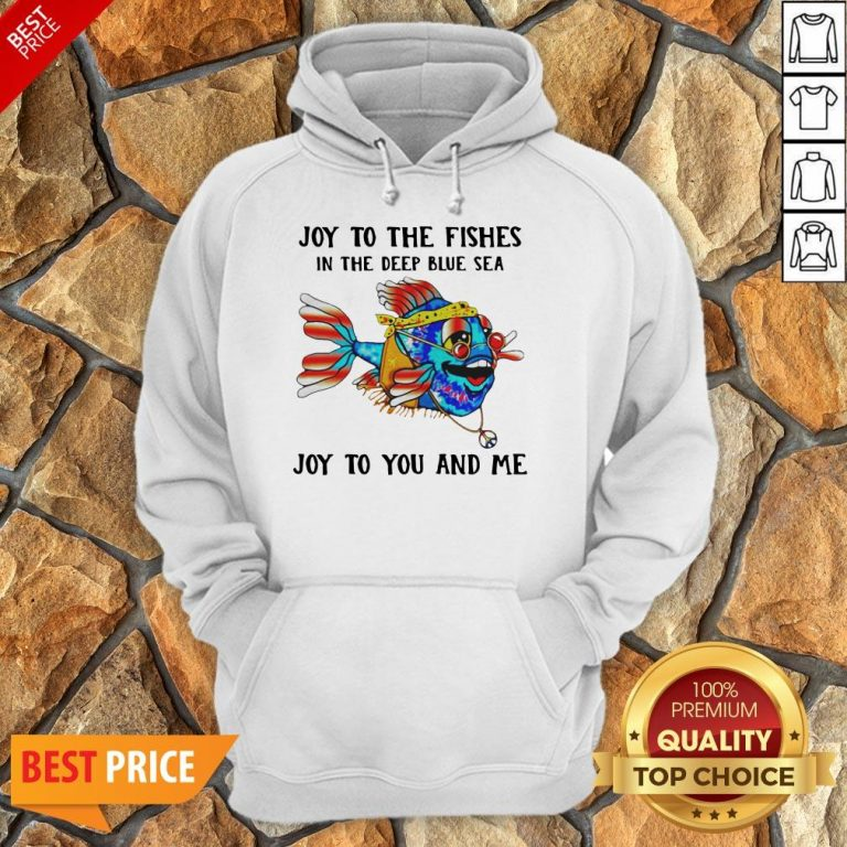 Joy To The Fishes In The Deep Blue Sea Joy To You And Me Hoodie